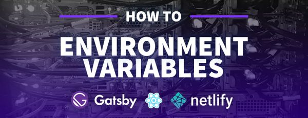 What Are Environment Variables and How Can I Use Them with Gatsby and Netlify?