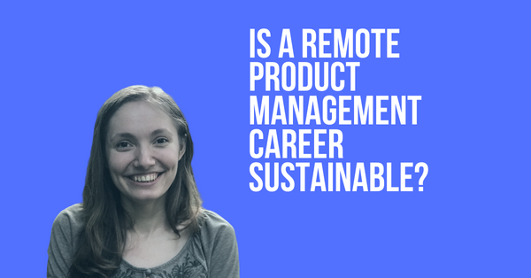 How to Have a Successful and Sustainable Remote Product Management Career