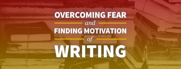 How to Overcome Your Fear of Writing and Find Motivation to Start