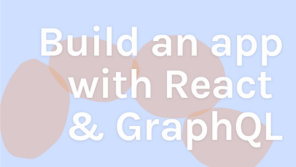 Want to build an app with React and GraphQL? Here's our free 1-hour course by Karl Hadwen