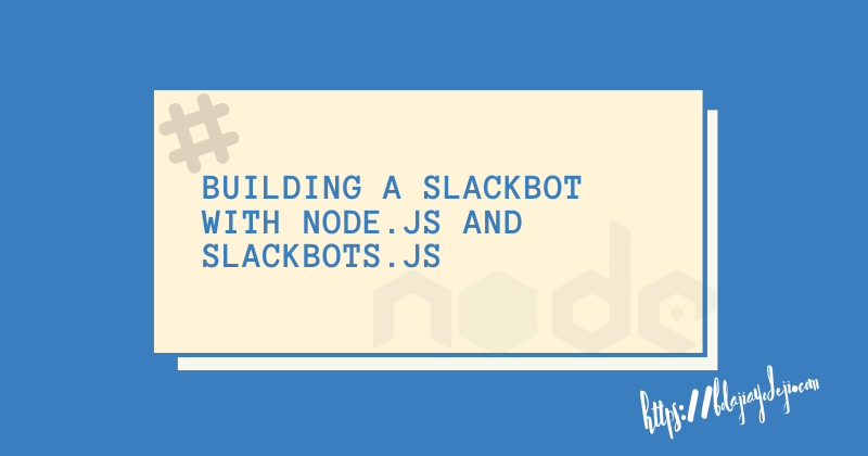 How to build a SlackBot with Node.js and SlackBots.js