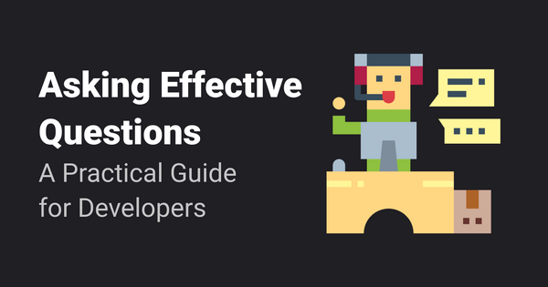 How to Ask Effective Questions: A Practical Guide for Developers