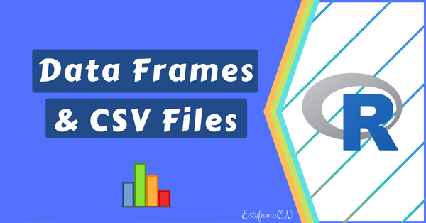How to Work With Data Frames and CSV Files in R — A Detailed Introduction with Examples