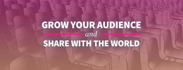 How to Grow Your Audience and Share Your Content with the World