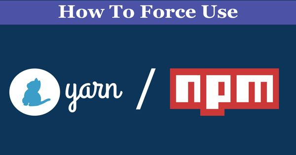 How to Force Use Yarn or NPM