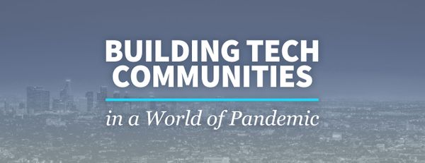 How to Build Tech Communities in a World of Pandemic