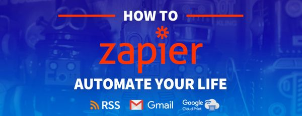How to Automate Your Life and Everyday Tasks with Zapier