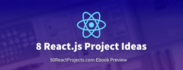 8 React.js Project Ideas to Help You Start Learning by Doing