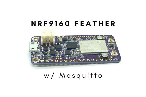 How to Connect the nRF9160 Feather to a Self-Hosted Mosquitto Instance