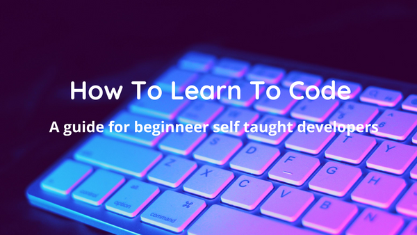 The Self-Taught Developer's Guide to Learning How to Code