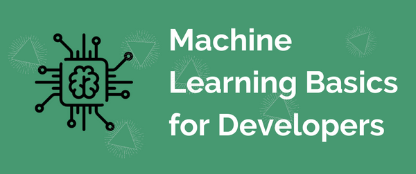 Machine Learning Basics for Developers