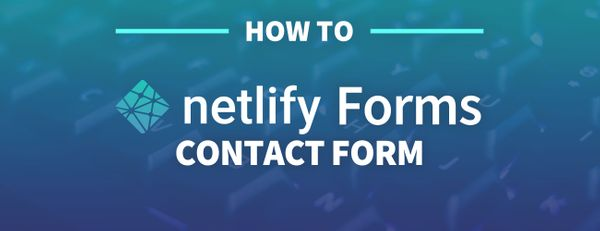 How to Create a Contact Form with Netlify Forms and Next.js