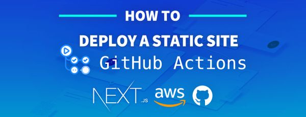 How to Use Github Actions to Deploy a Next.js Website to AWS S3