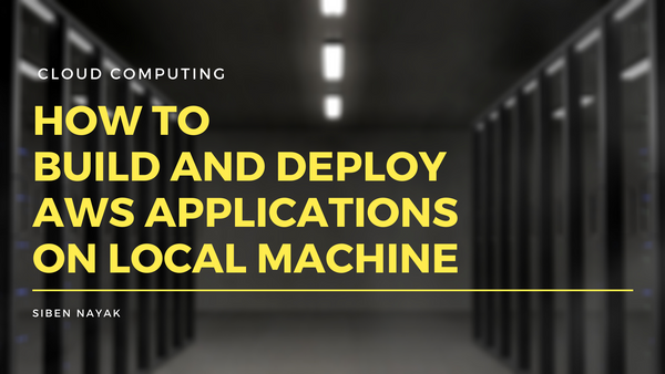 How to Build and Deploy AWS Applications on Your Local Machine