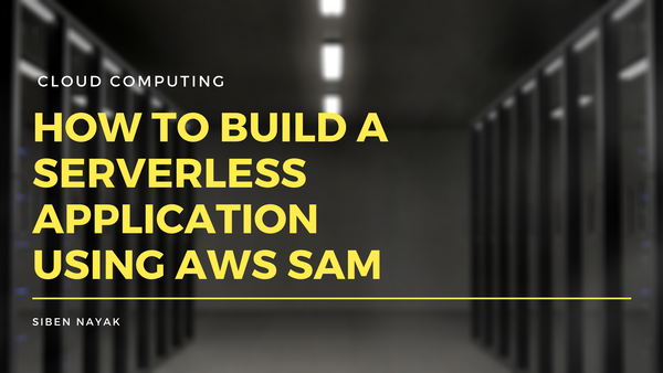 How to Build a Serverless Application Using AWS SAM