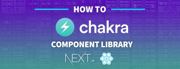 How to Use Chakra UI with Next.js and React
