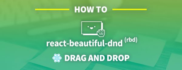 How to Add Drag and Drop in React with React Beautiful DnD