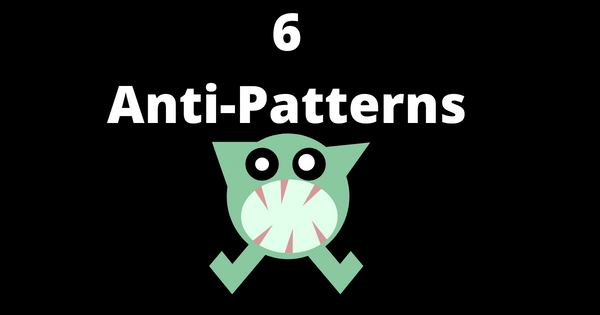 Anti-patterns You Should Avoid in Your Code