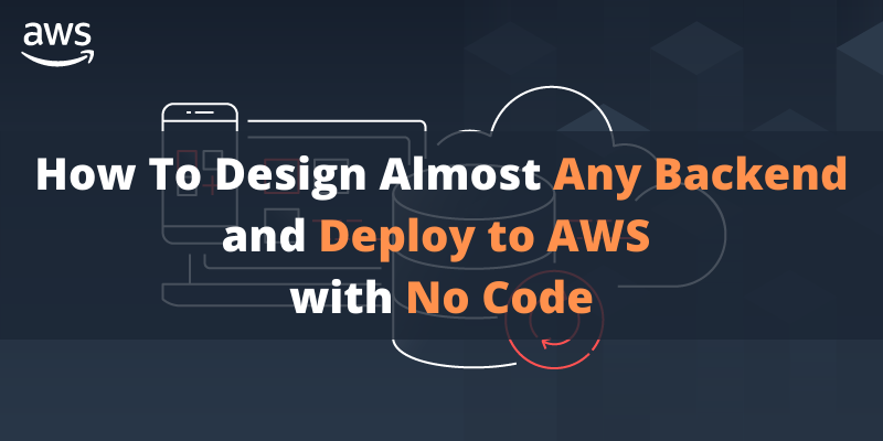 How to Design Almost Any Backend and Deploy It to AWS with No Code