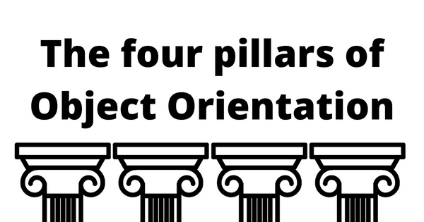 The Four Pillars of Object-Oriented Programming