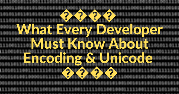 Image for What Every Developer Must Know About Encoding and Unicode