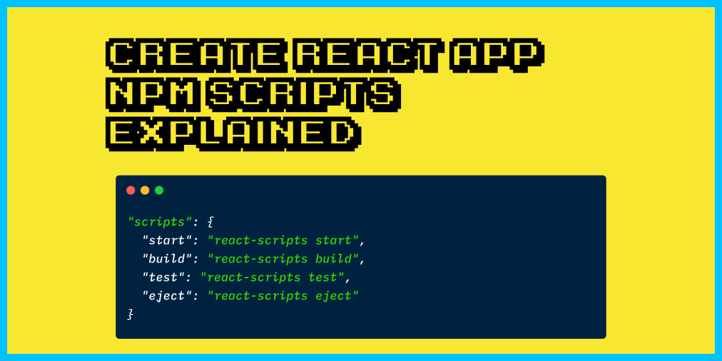 The React Scripts Start Command – Create-React-App NPM scripts explained