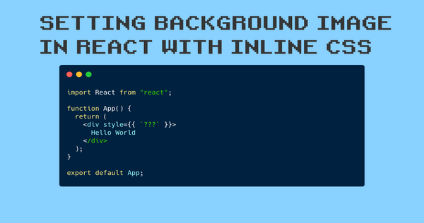 React Background Image Tutorial – How to Set backgroundImage with Inline CSS Style