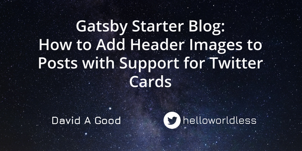 Gatsby Starter Blog: How to Add Header Images to Posts with Support for Twitter Cards