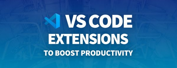 VS Code Extensions That'll Boost Your Development Productivity