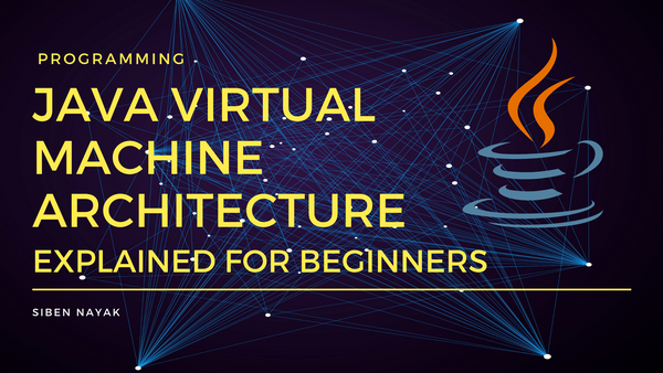 JVM Tutorial - Java Virtual Machine Architecture Explained for Beginners