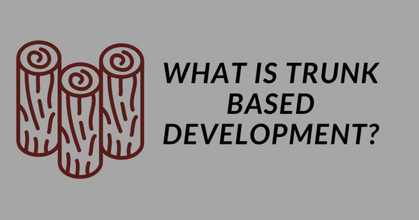 What is Trunk Based Development? A Different Approach to the Software Development Lifecycle
