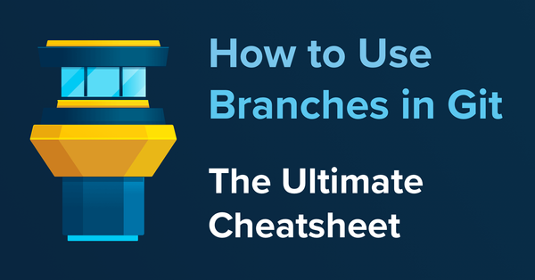 How to Use Branches in Git – the Ultimate Cheatsheet