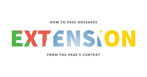 Chrome Extension Tutorial: How to Pass Messages from a Page's Context