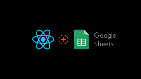 How to Turn Google Sheets into a REST API and Use it with a React Application