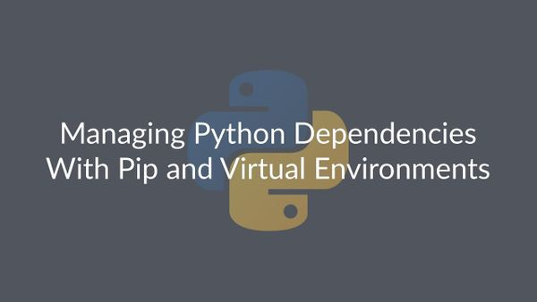 Image for How to Manage Python Dependencies using Virtual Environments