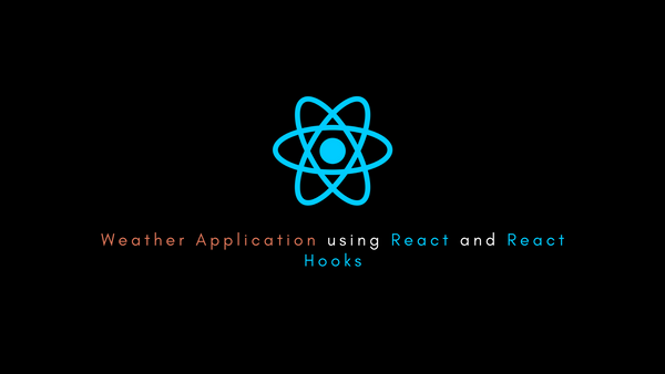 How to Build a Weather Application with React and React Hooks