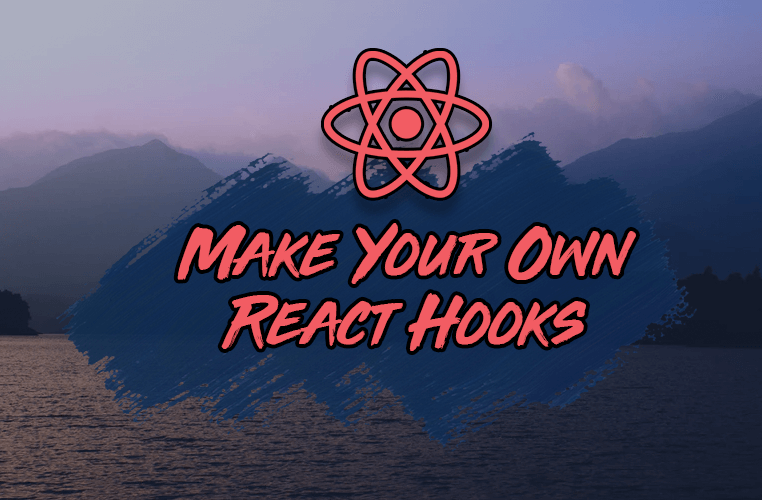 Image for How to Build Your Own React Hooks: A Step-by-Step Guide