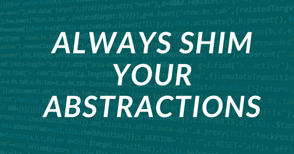 Image for How to Manage Code Dependencies by Shimming Your Abstractions
