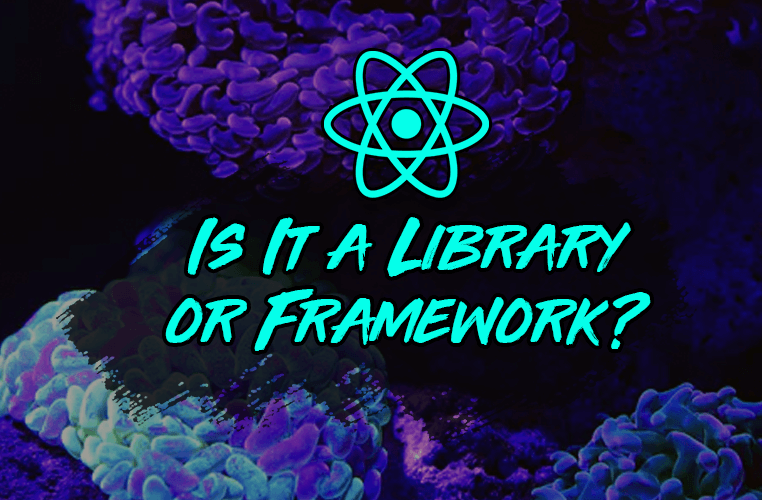 Image for Is React a Library or a Framework? Here's Why it Matters