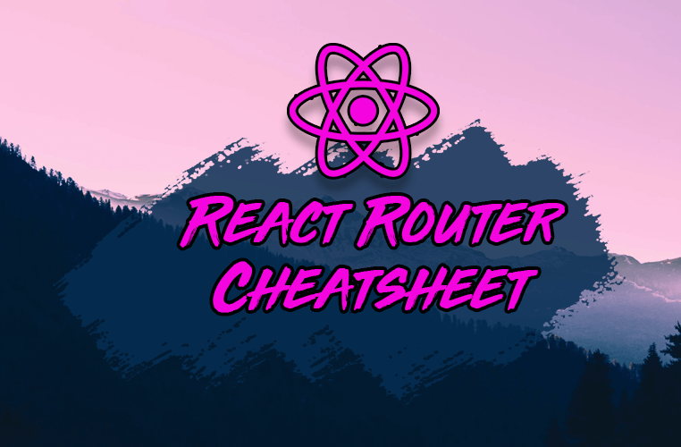 The React Router Cheatsheet – Everything You Need to Know
