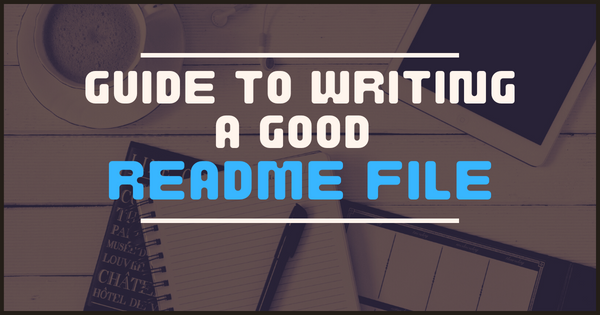 How to Write a Good README File for Your GitHub Project