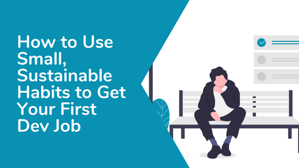 Image for How to Use Small and Sustainable Habits to Get Your First Dev Job