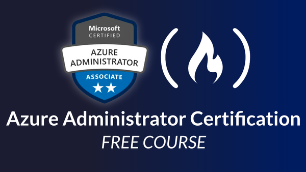 Azure Administrator Certification (AZ-104) – Pass the Exam With This Free 11-Hour Course