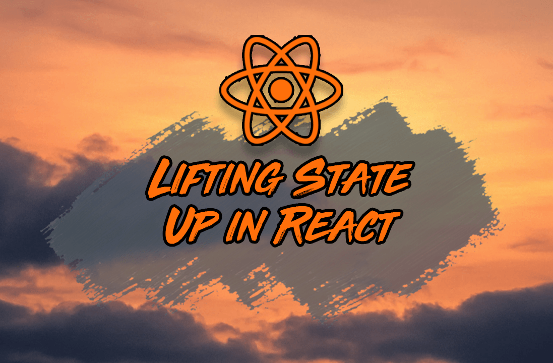 "What Is ""Lifting State Up"" in React?"